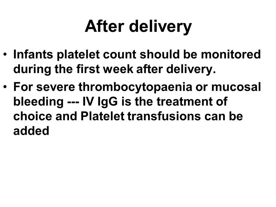 After delivery Infants platelet count should be monitored during the first week after delivery.