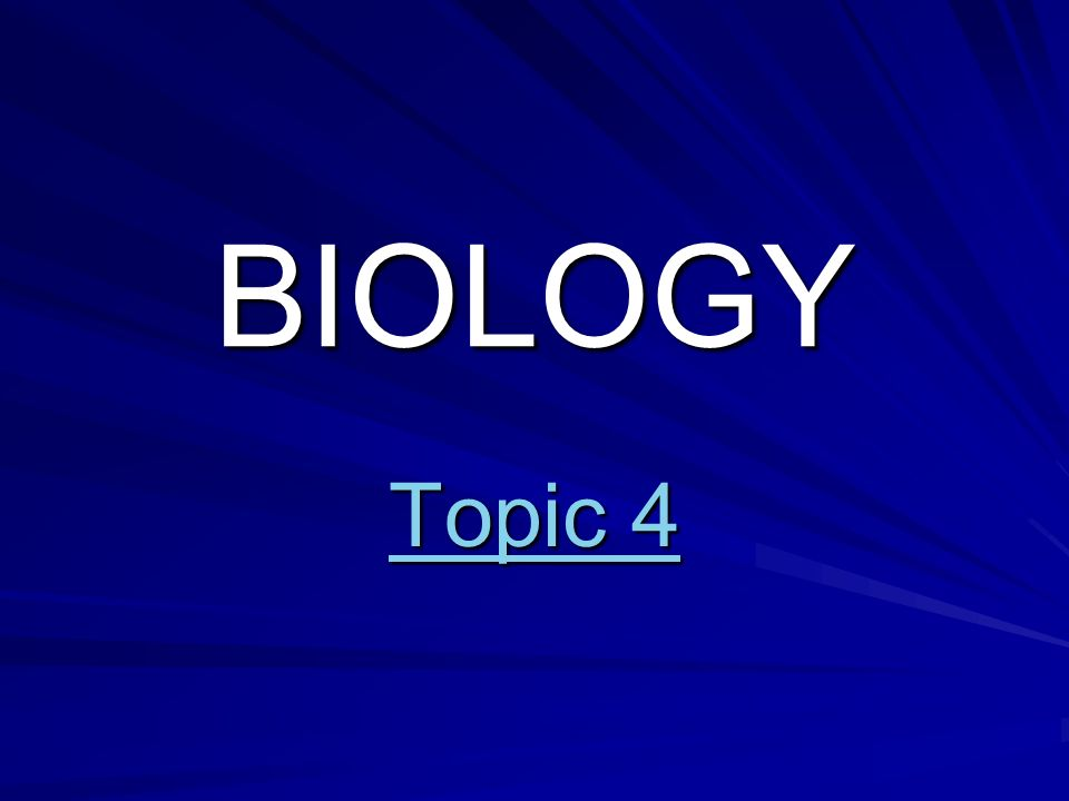 BIOLOGY Topic 4