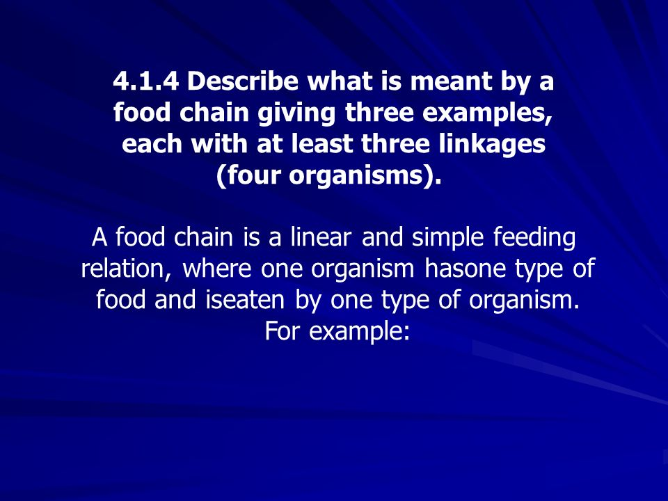 4.1.4 Describe what is meant by a food chain giving three examples,