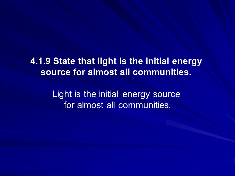 4.1.9 State that light is the initial energy