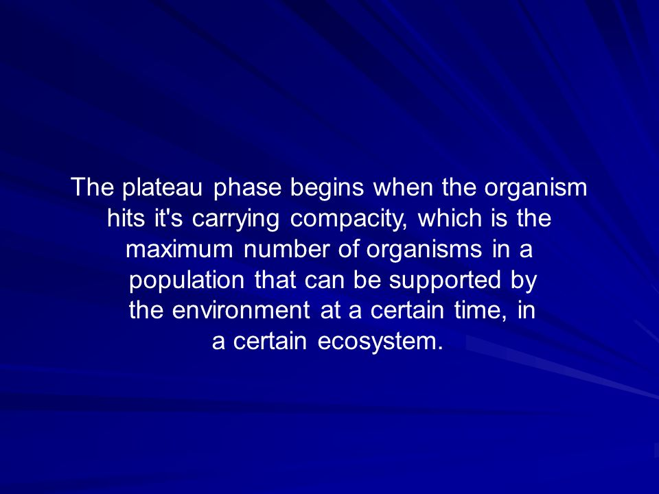 The plateau phase begins when the organism