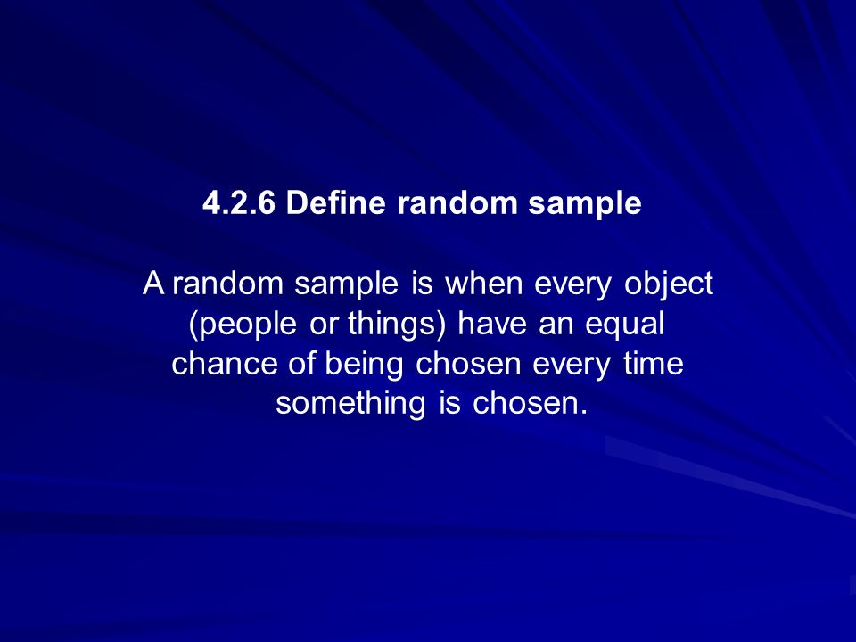 A random sample is when every object (people or things) have an equal