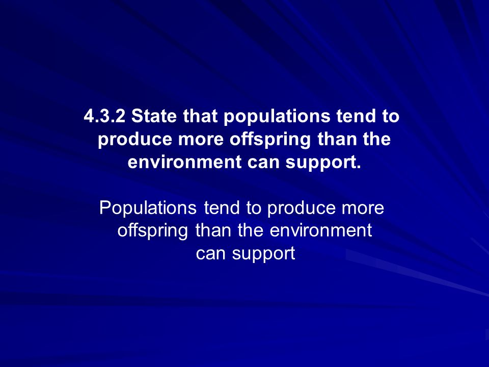 4.3.2 State that populations tend to produce more offspring than the