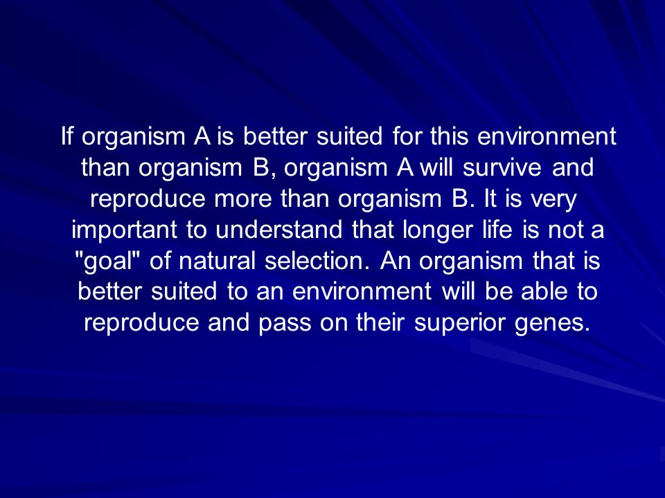 If organism A is better suited for this environment