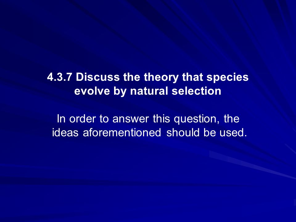 4.3.7 Discuss the theory that species