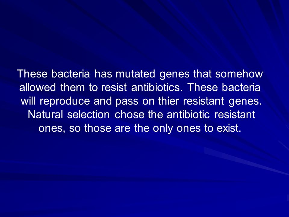 These bacteria has mutated genes that somehow