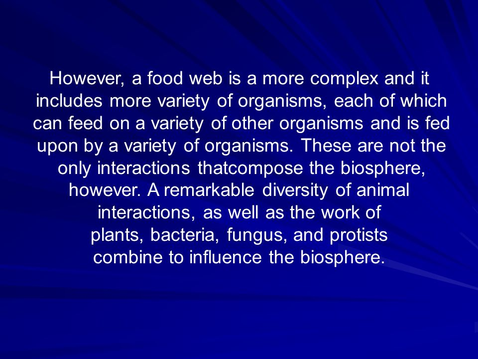 However, a food web is a more complex and it