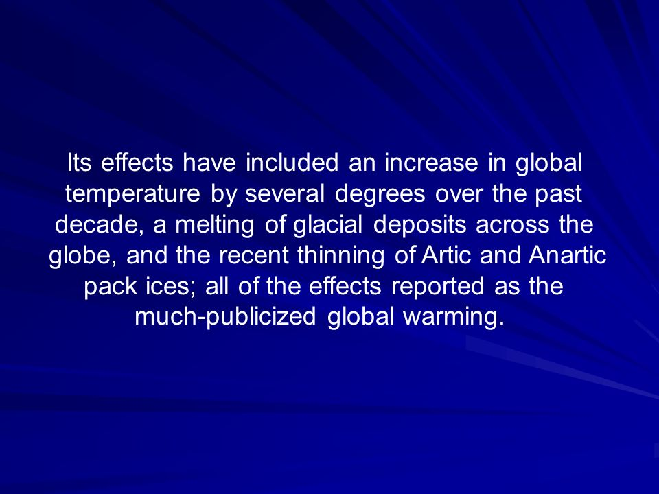 Its effects have included an increase in global