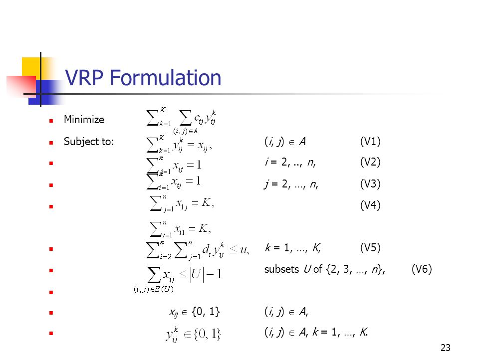 VRP Formulation Minimize Subject to: (i, j)  A (V1)