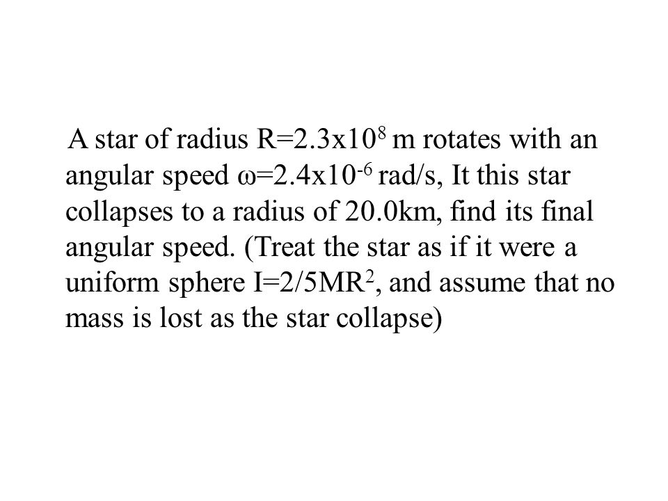 A star of radius R=2. 3x108 m rotates with an angular speed ω=2