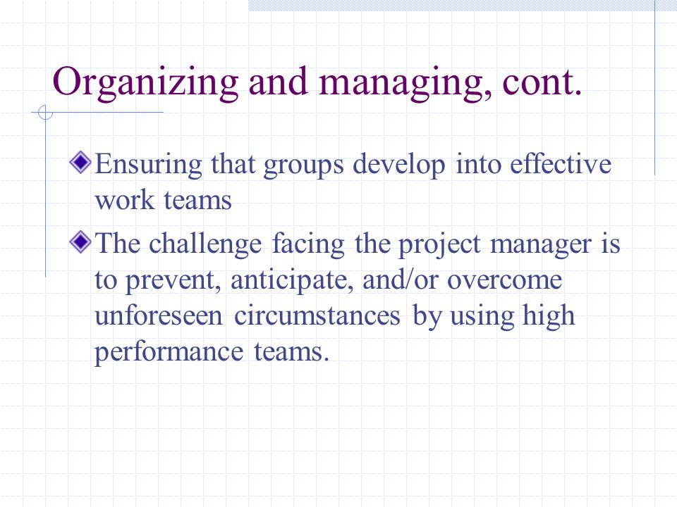 Organizing and managing, cont.