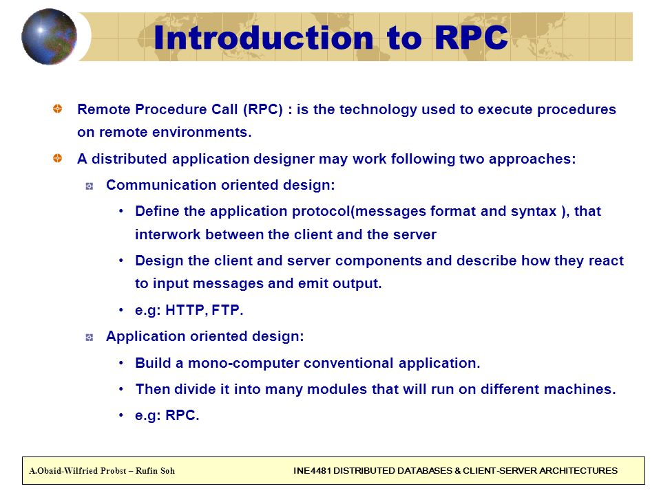 Introduction to RPC Remote Procedure Call (RPC) : is the technology used to execute procedures on remote environments.