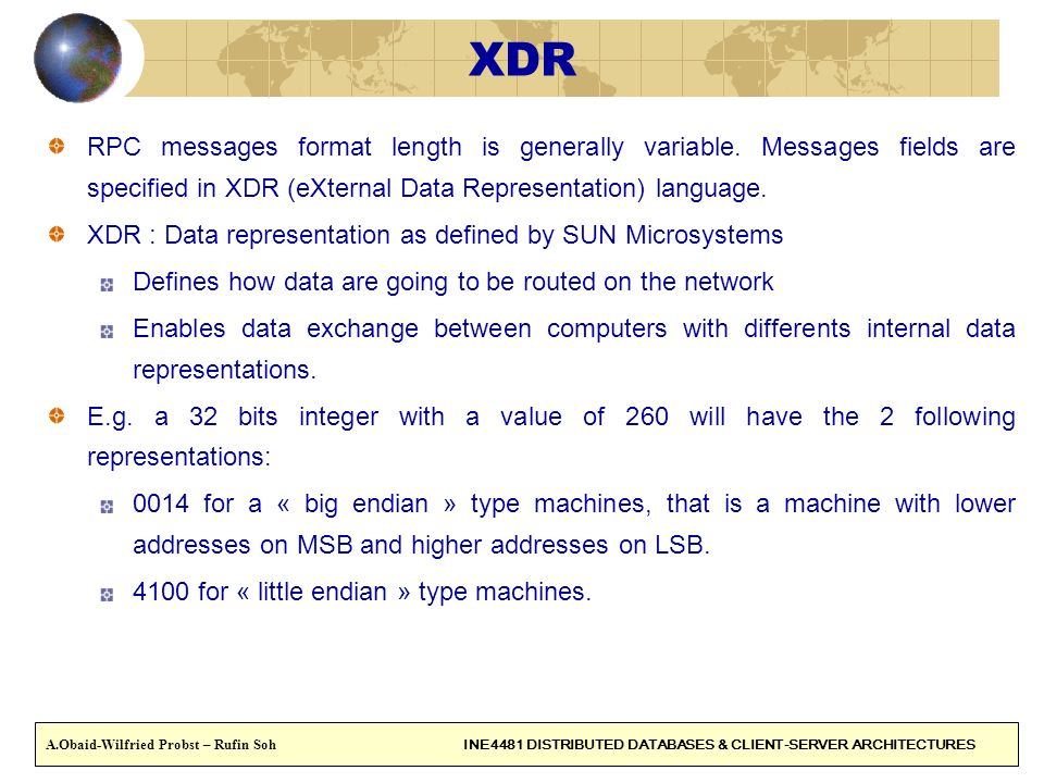 XDR RPC messages format length is generally variable. Messages fields are specified in XDR (eXternal Data Representation) language.