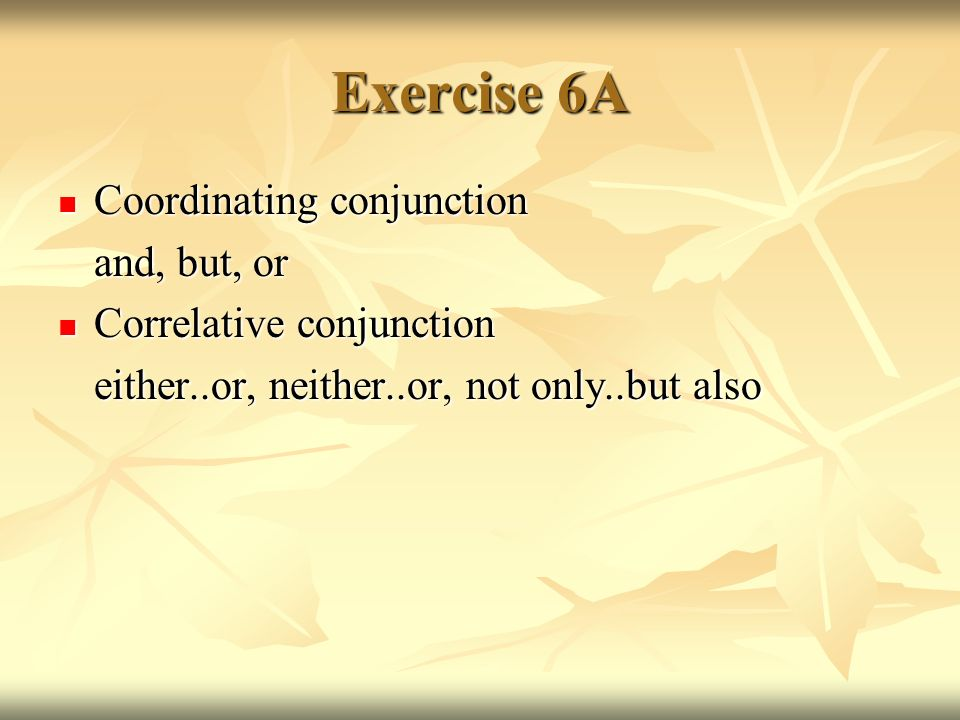 Exercise 6A Coordinating conjunction and, but, or