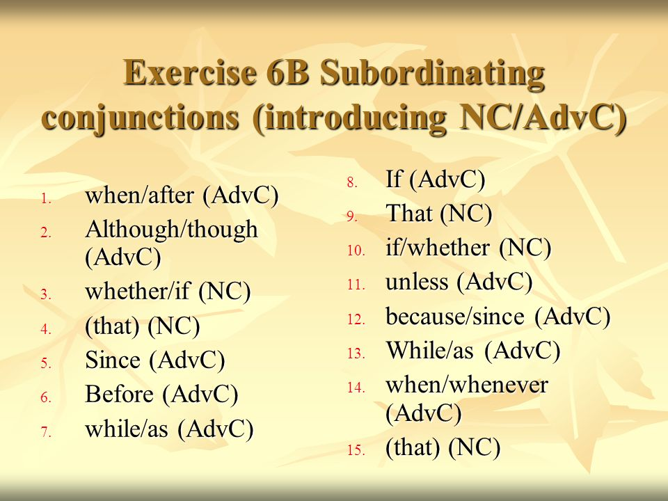 Exercise 6B Subordinating conjunctions (introducing NC/AdvC)