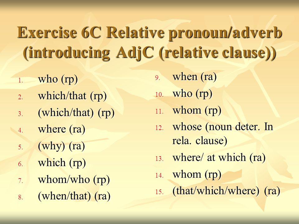 Exercise 6C Relative pronoun/adverb (introducing AdjC (relative clause))