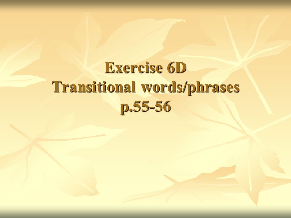 Exercise 6D Transitional words/phrases p.55-56