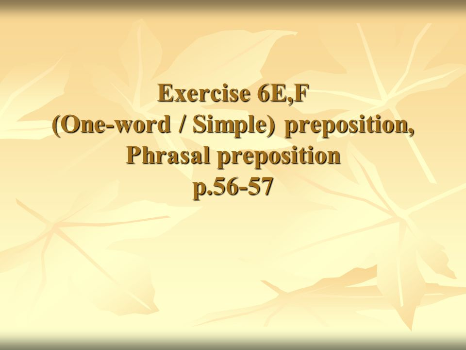 Exercise 6E,F (One-word / Simple) preposition, Phrasal preposition p
