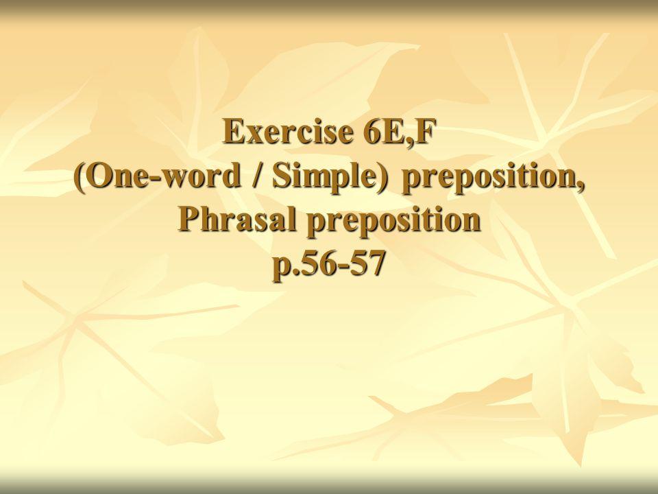 Exercise 6E,F (One-word / Simple) preposition, Phrasal preposition p