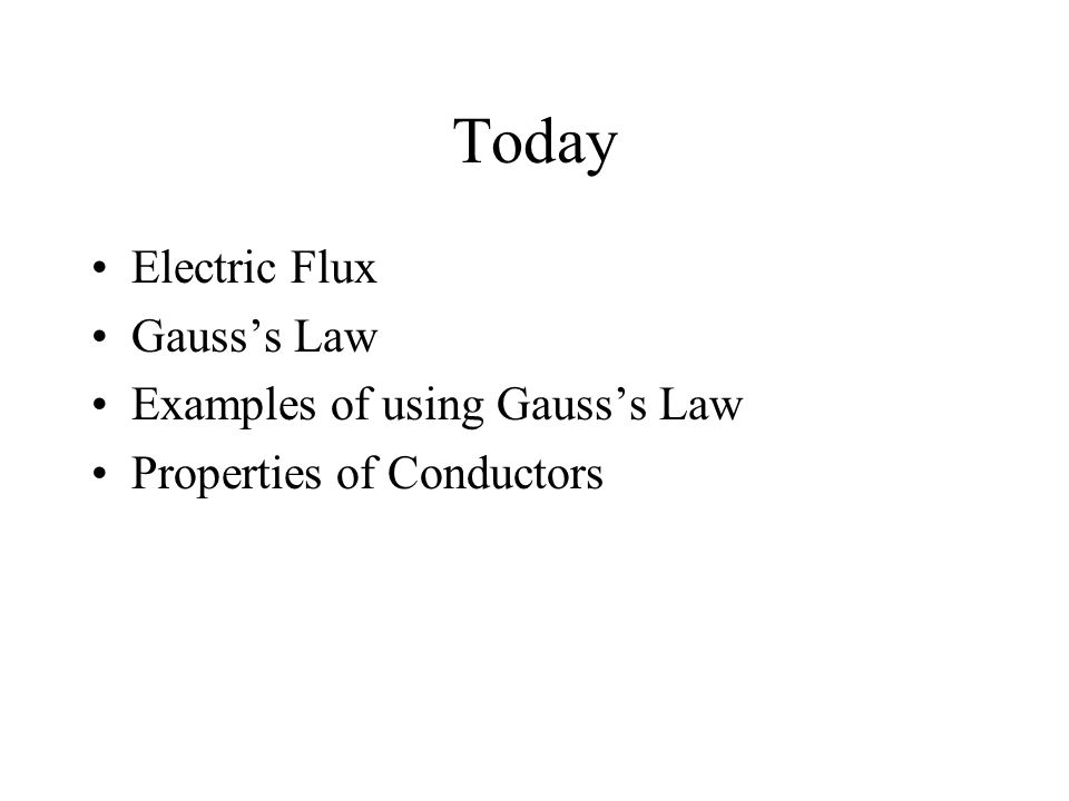 Today Electric Flux Gauss's Law Examples of using Gauss's Law