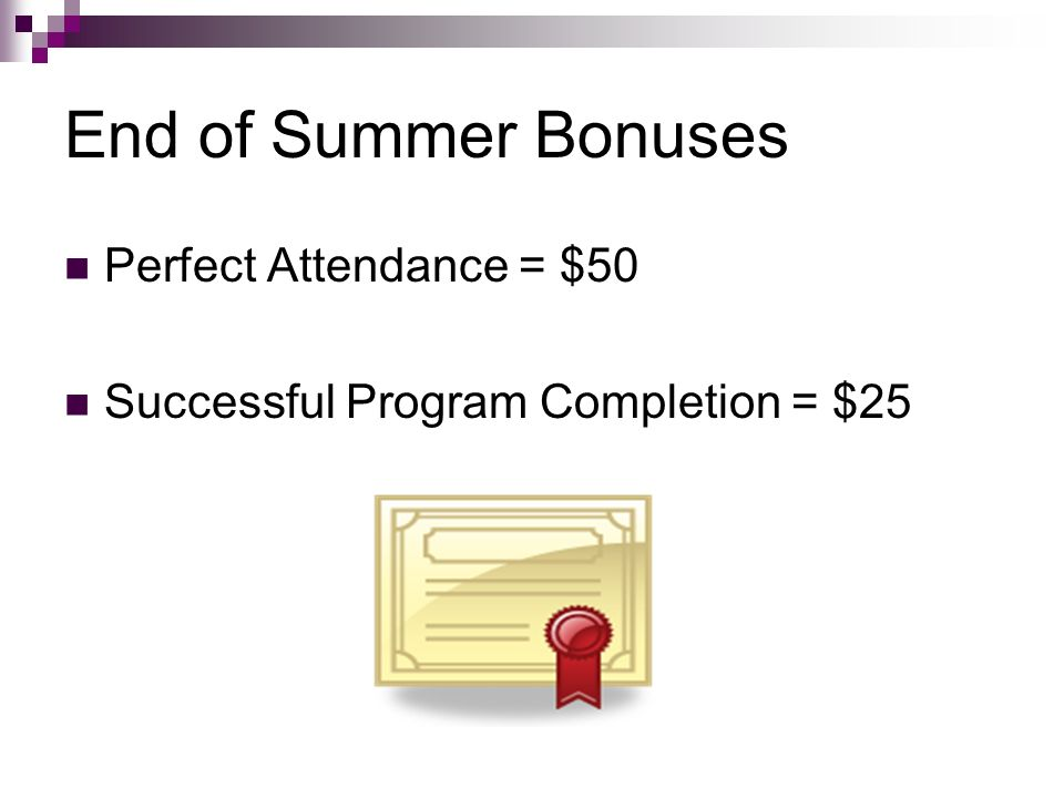 End of Summer Bonuses Perfect Attendance = $50