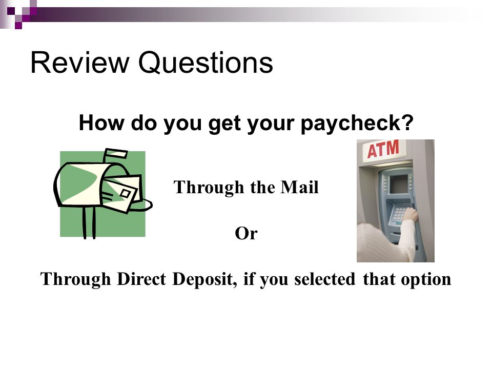 Review Questions How do you get your paycheck Through the Mail Or