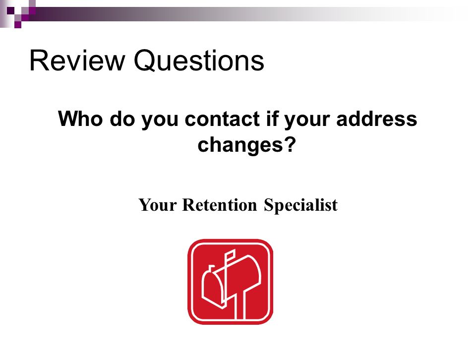 Who do you contact if your address changes Your Retention Specialist