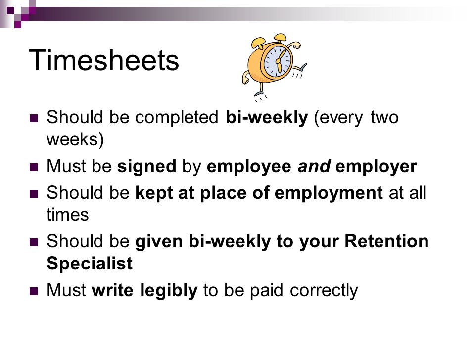 Timesheets Should be completed bi-weekly (every two weeks)
