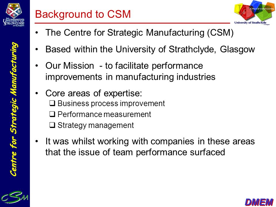 Background to CSM The Centre for Strategic Manufacturing (CSM)