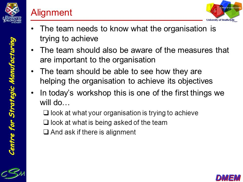 Alignment The team needs to know what the organisation is trying to achieve.