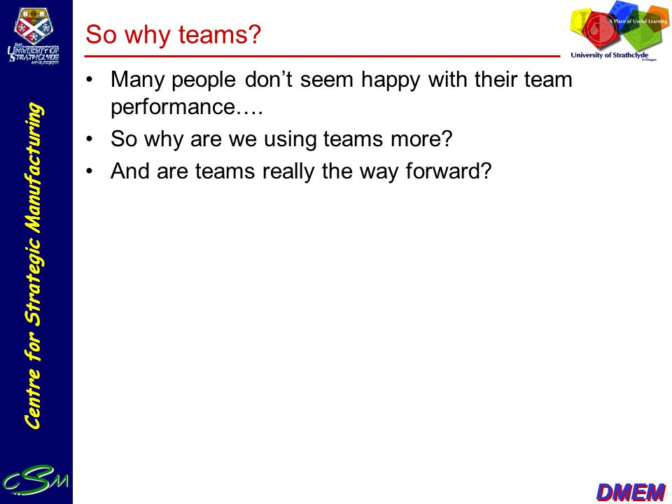 So why teams Many people don't seem happy with their team performance…. So why are we using teams more