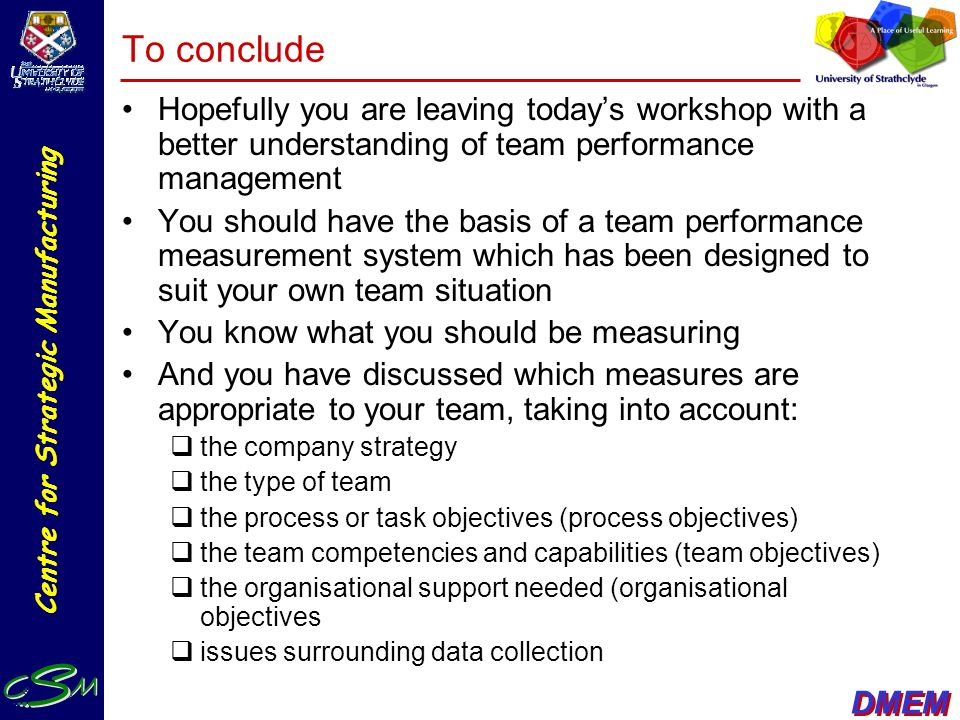 To conclude Hopefully you are leaving today's workshop with a better understanding of team performance management.