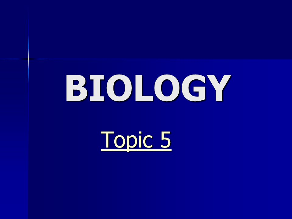 BIOLOGY Topic 5
