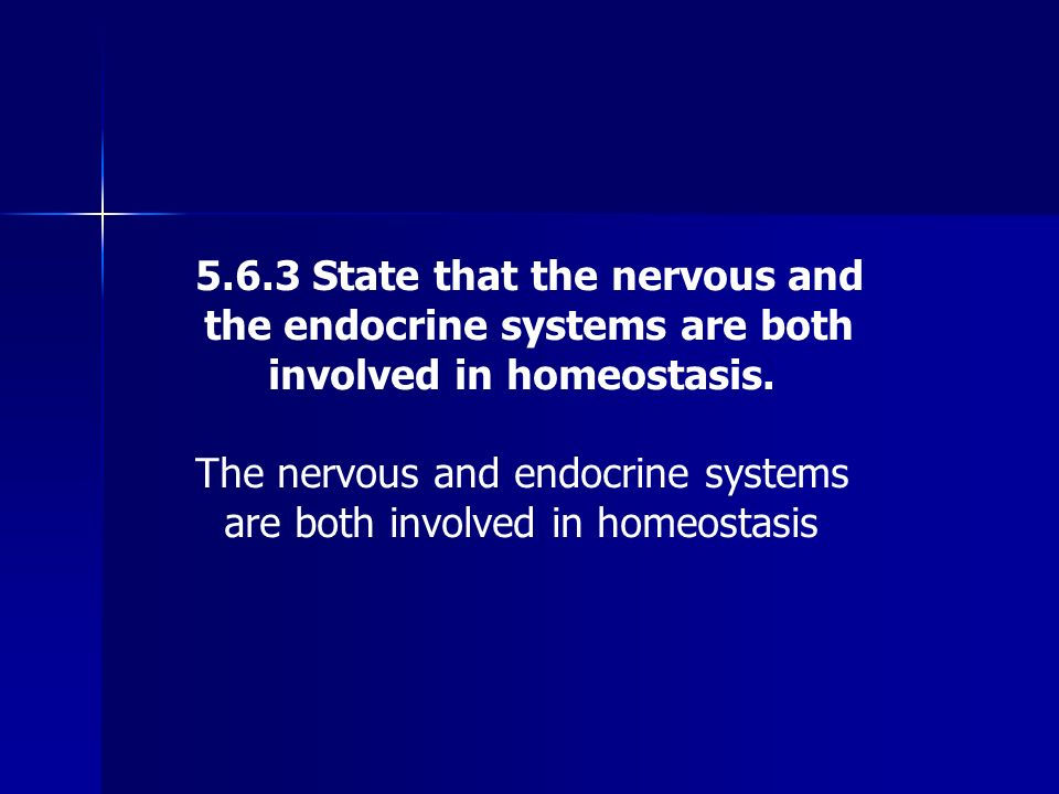 5.6.3 State that the nervous and the endocrine systems are both