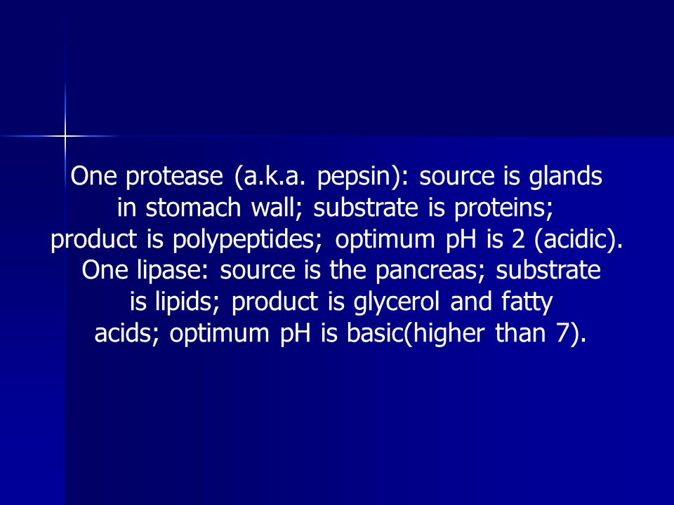 One protease (a.k.a. pepsin): source is glands