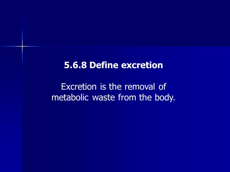 Excretion is the removal of metabolic waste from the body.