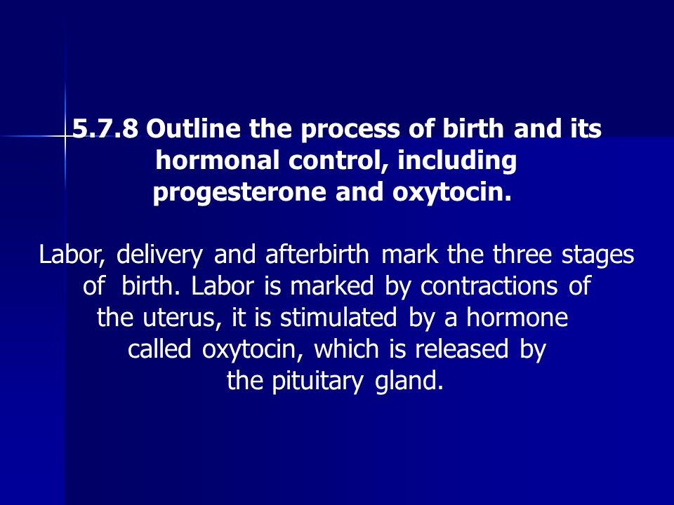 5.7.8 Outline the process of birth and its hormonal control, including