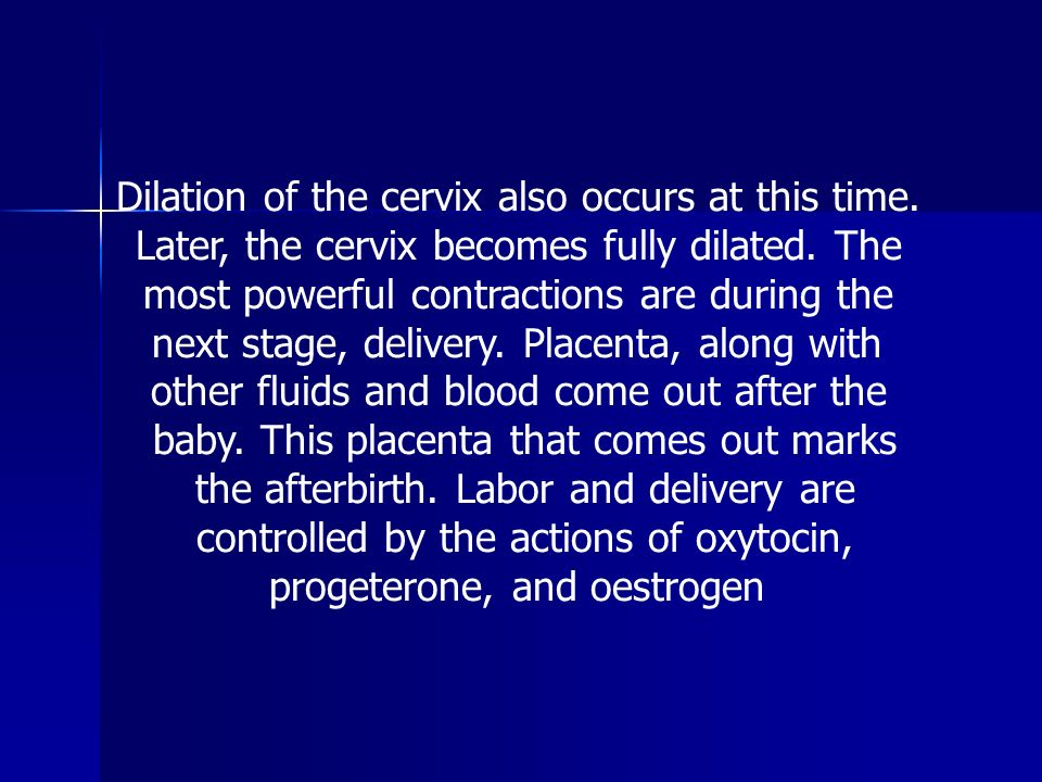 Dilation of the cervix also occurs at this time.