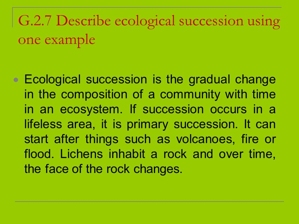 G.2.7 Describe ecological succession using one example