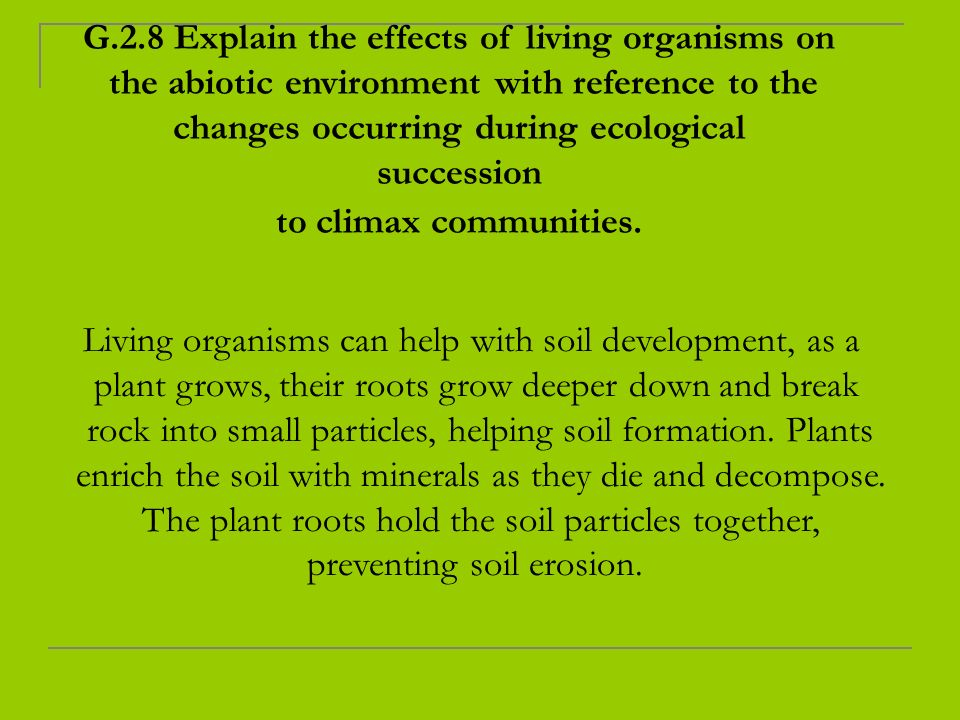 G.2.8 Explain the effects of living organisms on