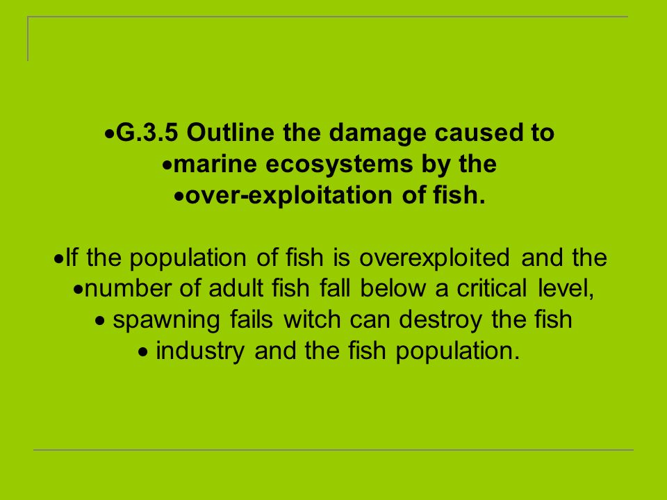 G.3.5 Outline the damage caused to marine ecosystems by the