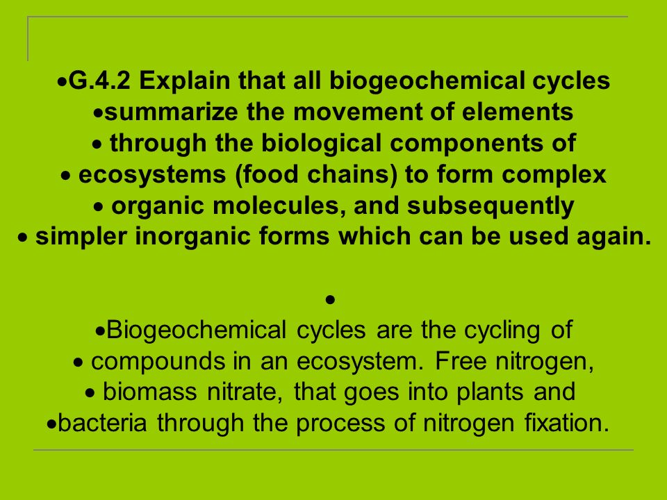 G.4.2 Explain that all biogeochemical cycles