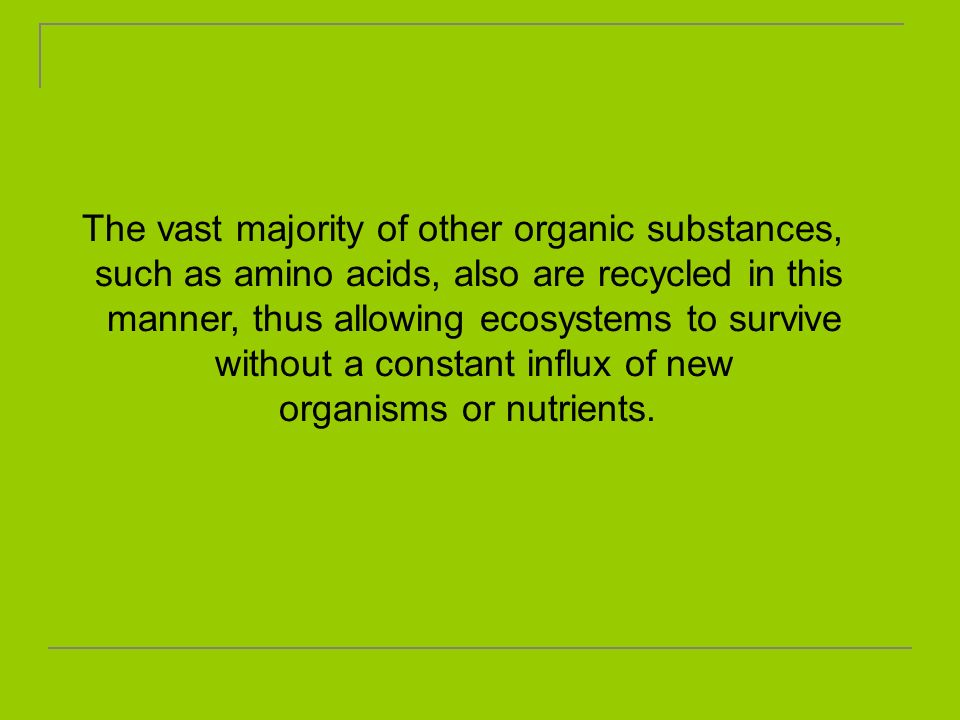 The vast majority of other organic substances,