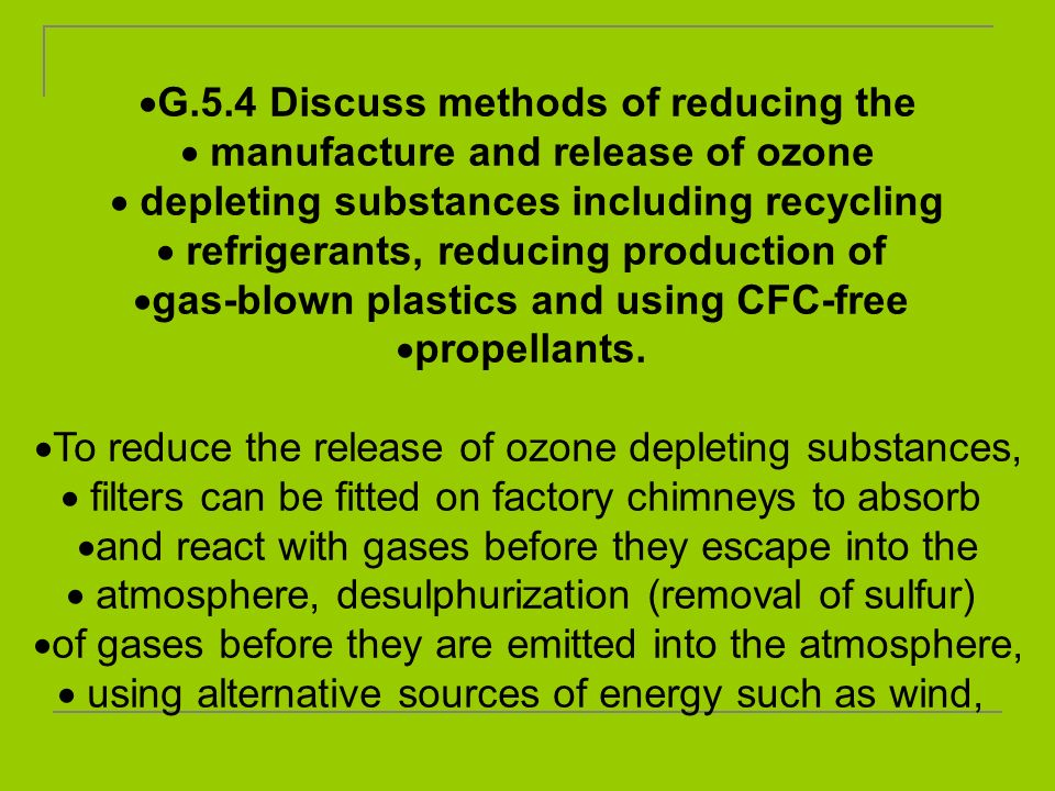 G.5.4 Discuss methods of reducing the manufacture and release of ozone