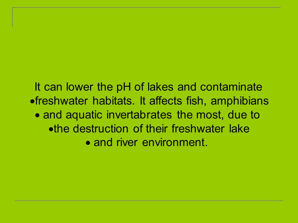 It can lower the pH of lakes and contaminate
