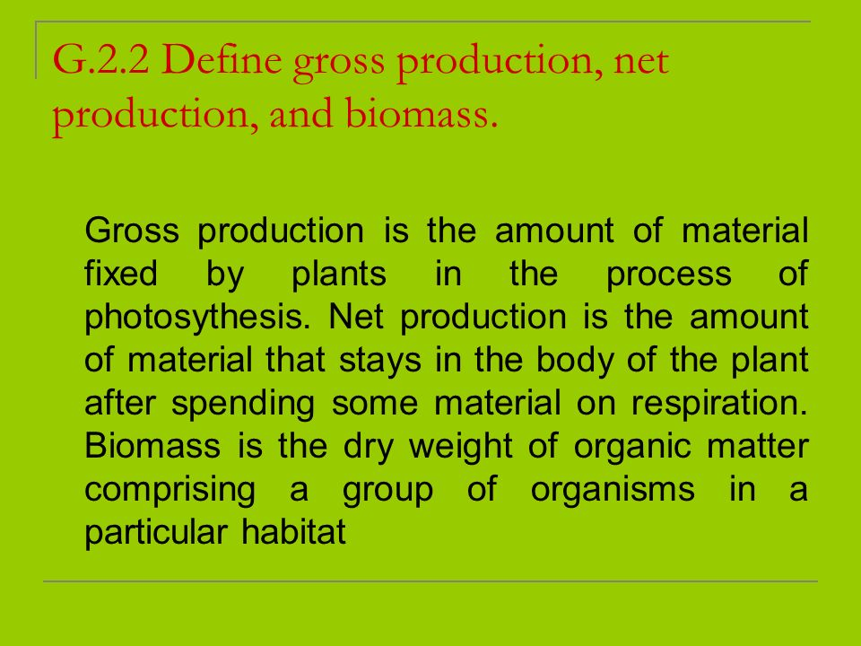 G.2.2 Define gross production, net production, and biomass.