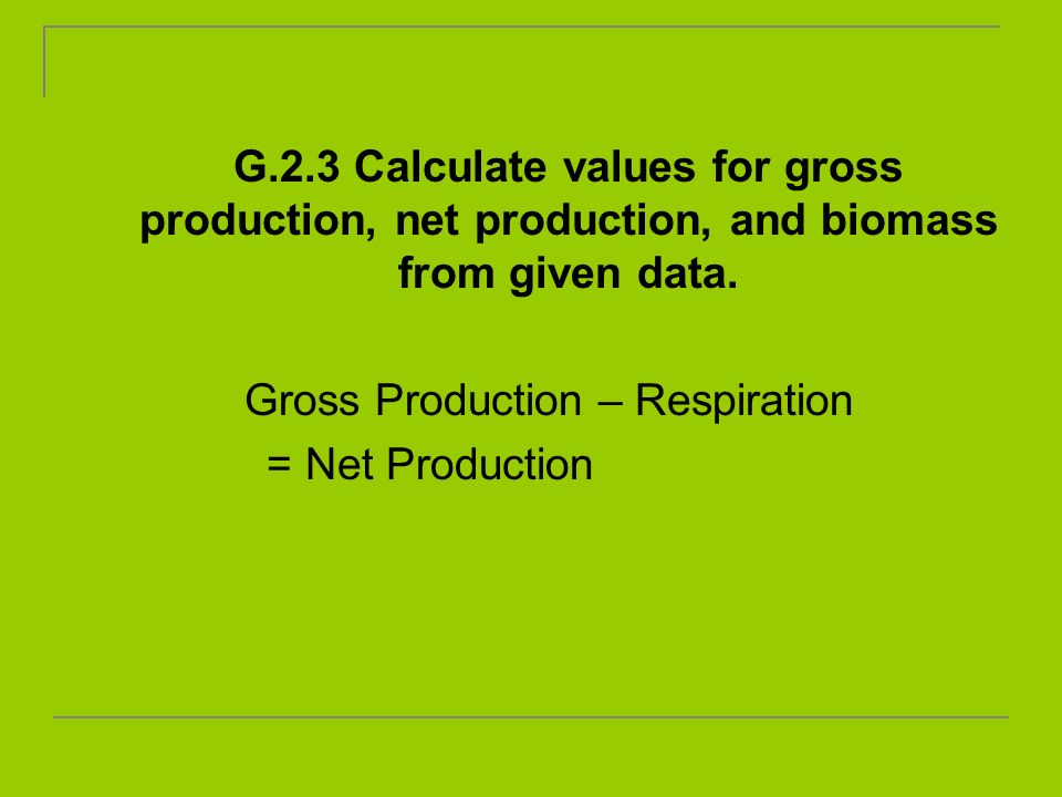 Gross Production – Respiration