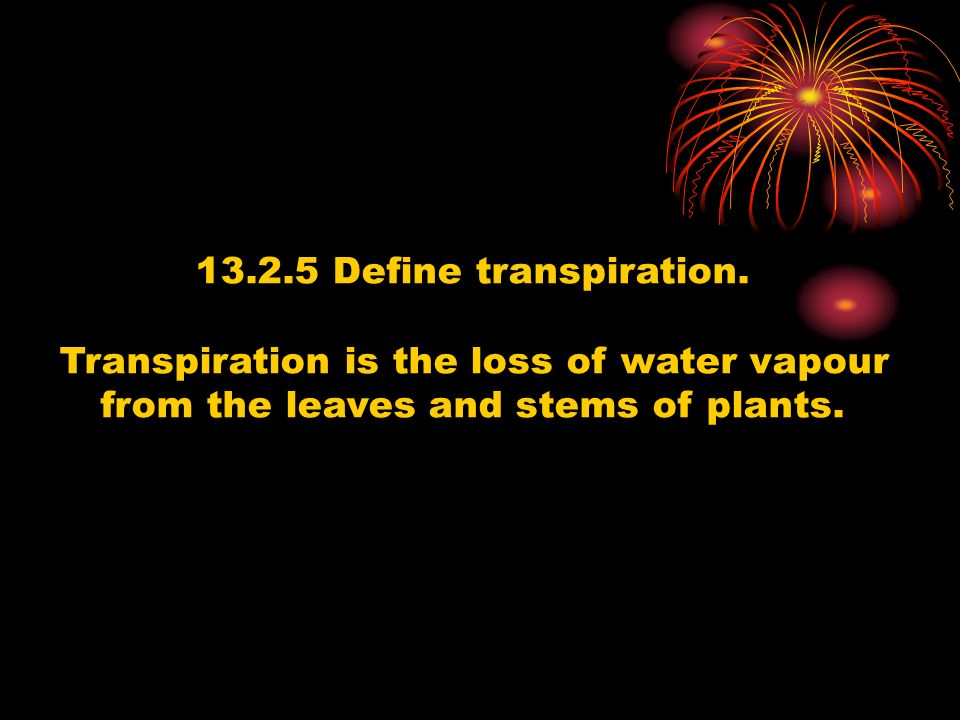 Transpiration is the loss of water vapour