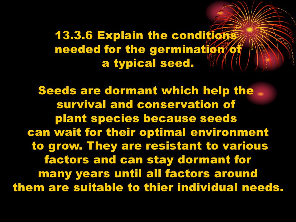 13.3.6 Explain the conditions needed for the germination of