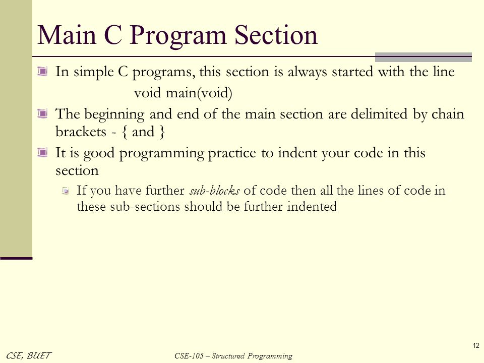 Main C Program Section In simple C programs, this section is always started with the line. void main(void)